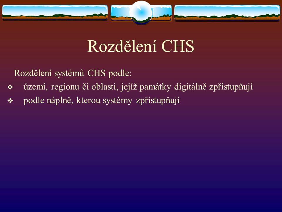 Rozdělení CHS Rozdělení systémů CHS podle:  území, regionu či oblasti, jejíž památky digitálně zpřístupňují  podle náplně, kterou systémy zpřístupňu