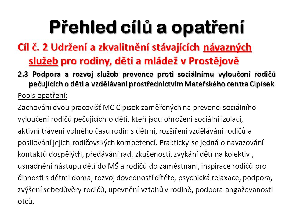 P ř ehled cíl ů a opat ř ení Cíl č. 2 Udržení a zkvalitnění stávajících návazných služeb pro rodiny, děti a mládež v Prostějově 2.3 Podpora a rozvoj s