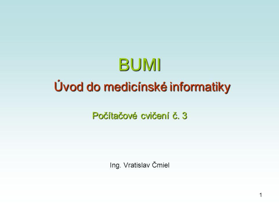 1 BUMI Úvod do medicínské informatiky Počítačové cvičení č. 3 Ing. Vratislav Čmiel