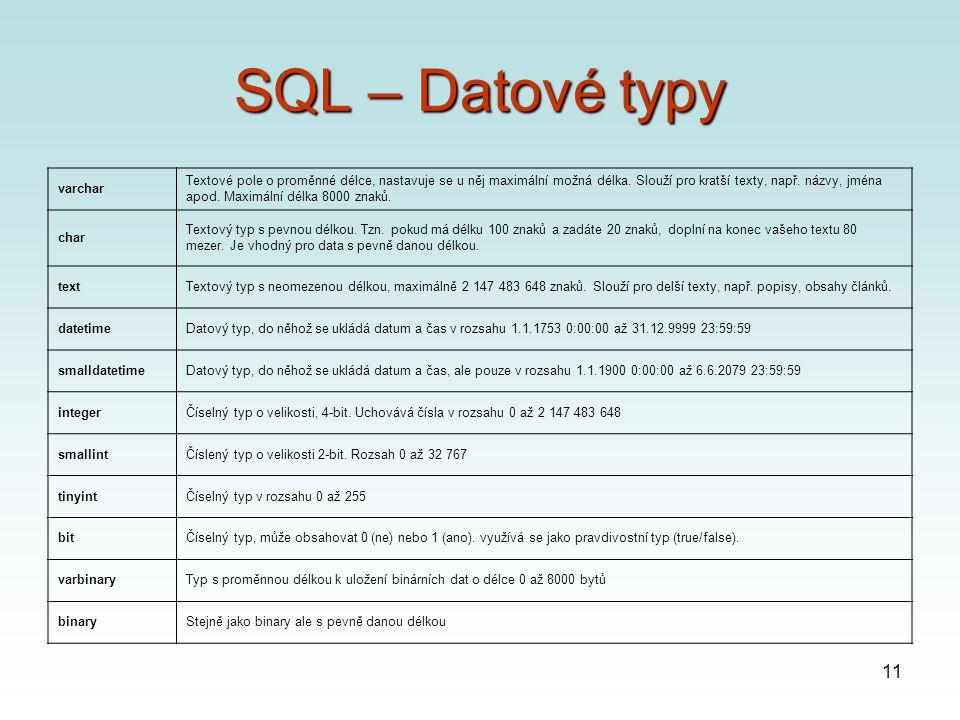 11 SQL – Datové typy varchar Textové pole o proměnné délce, nastavuje se u něj maximální možná délka.
