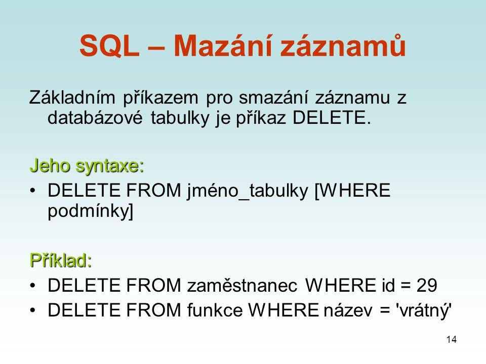 14 SQL – Mazání záznamů Základním příkazem pro smazání záznamu z databázové tabulky je příkaz DELETE.