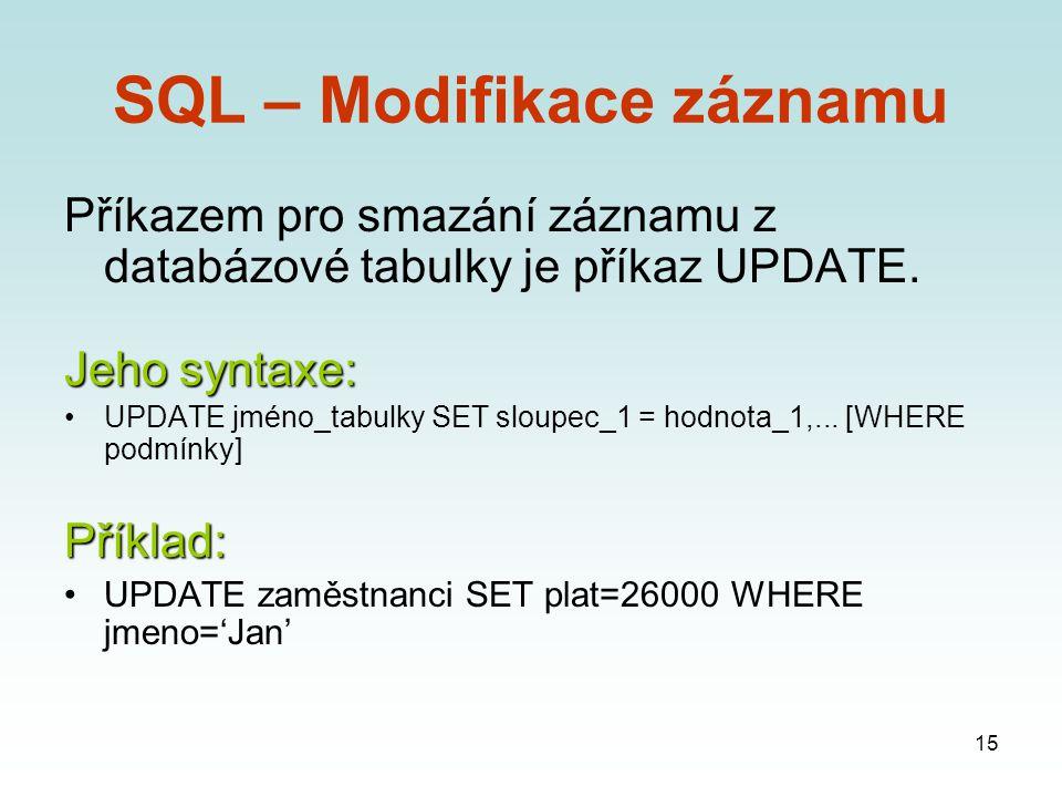 15 SQL – Modifikace záznamu Příkazem pro smazání záznamu z databázové tabulky je příkaz UPDATE.