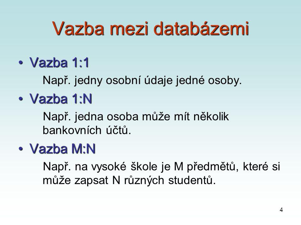 4 Vazba mezi databázemi Vazba 1:1Vazba 1:1 Např. jedny osobní údaje jedné osoby.