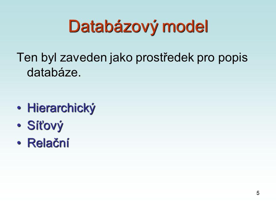 5 Databázový model Ten byl zaveden jako prostředek pro popis databáze.