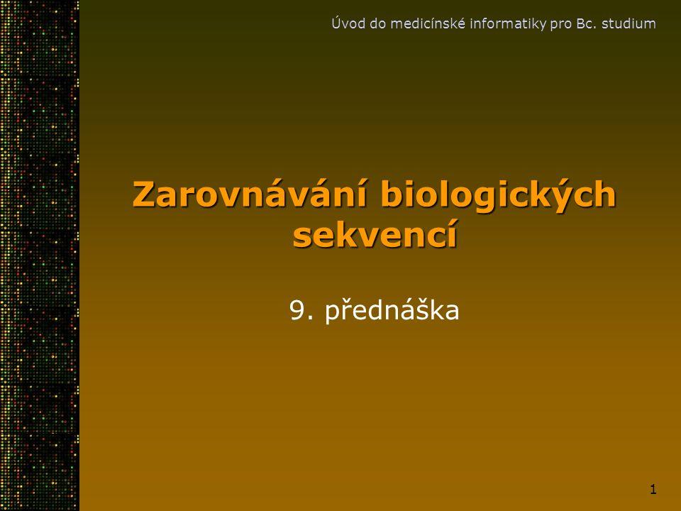 Úvod do medicínské informatiky pro Bc. studium 1 Zarovnávání biologických sekvencí 9. přednáška