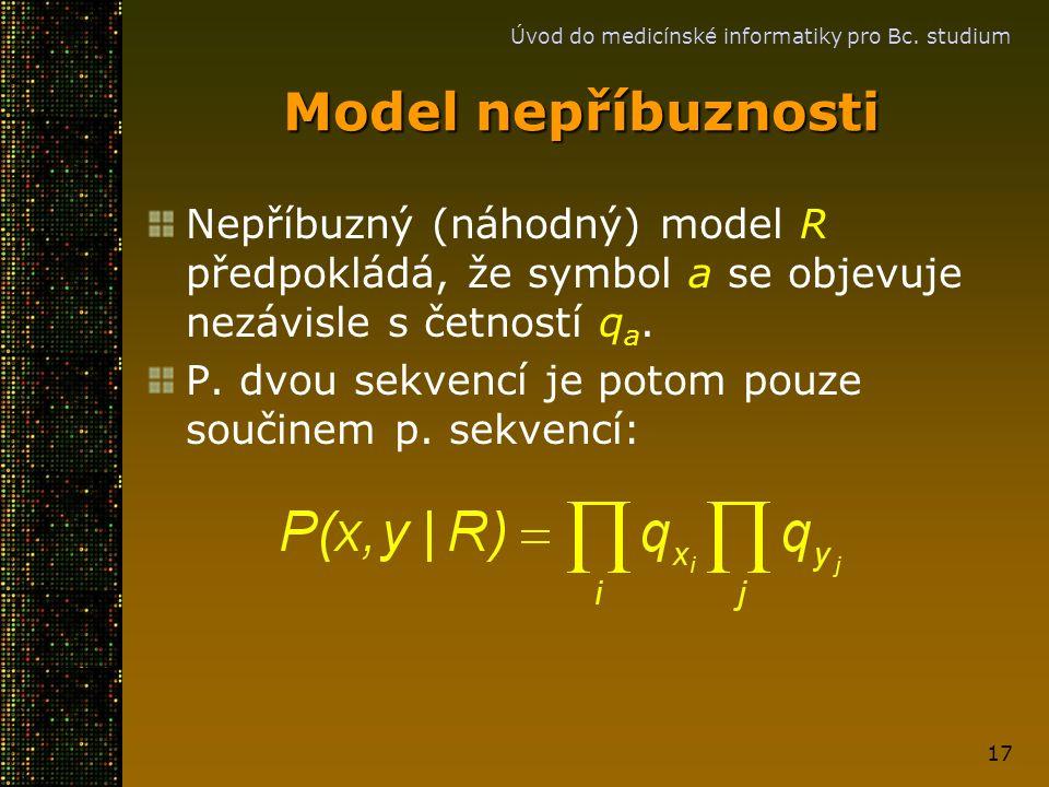 Úvod do medicínské informatiky pro Bc. studium 17 Nepříbuzný (náhodný) model R předpokládá, že symbol a se objevuje nezávisle s četností q a. P. dvou