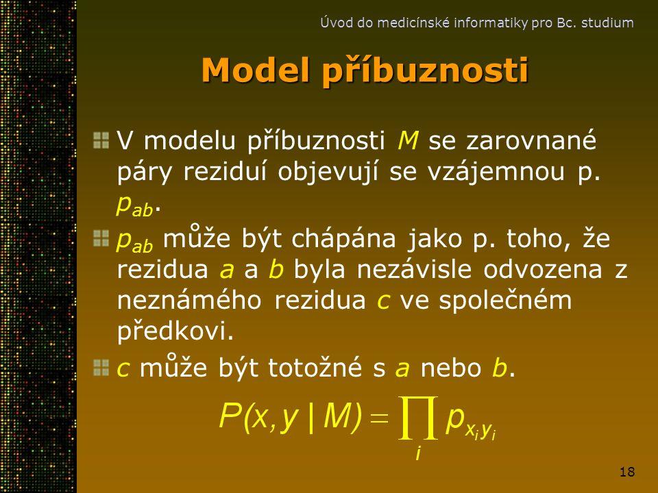 Úvod do medicínské informatiky pro Bc. studium 18 V modelu příbuznosti M se zarovnané páry reziduí objevují se vzájemnou p. p ab. p ab může být chápán