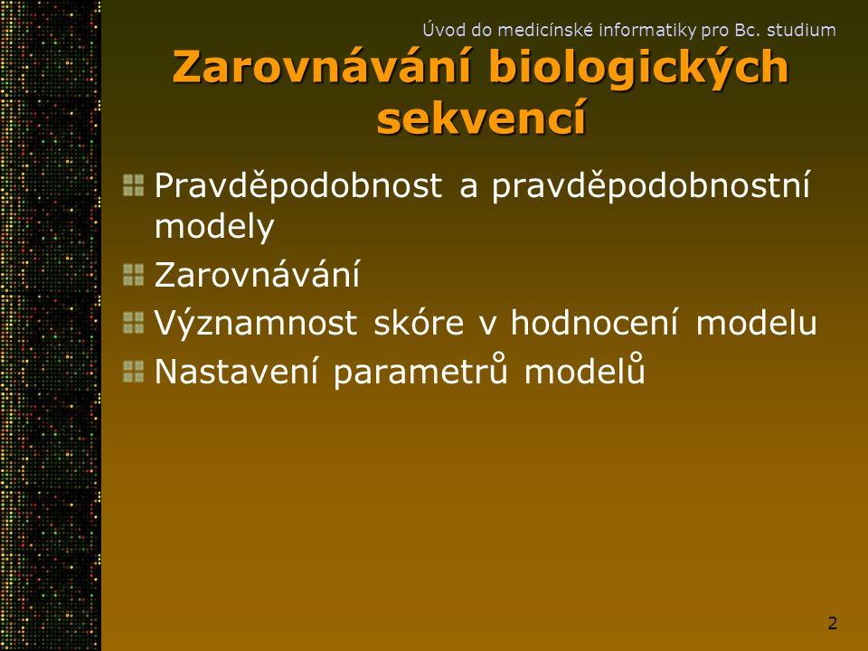 Úvod do medicínské informatiky pro Bc. studium 2 Zarovnávání biologických sekvencí Pravděpodobnost a pravděpodobnostní modely Zarovnávání Významnost s