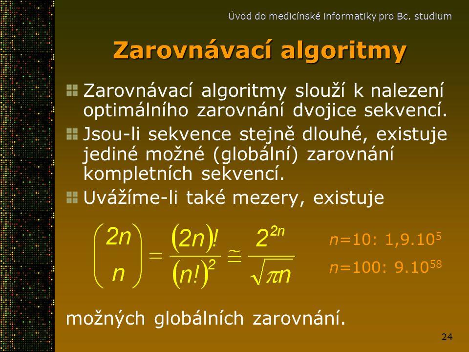 Úvod do medicínské informatiky pro Bc. studium 24 Zarovnávací algoritmy Zarovnávací algoritmy slouží k nalezení optimálního zarovnání dvojice sekvencí