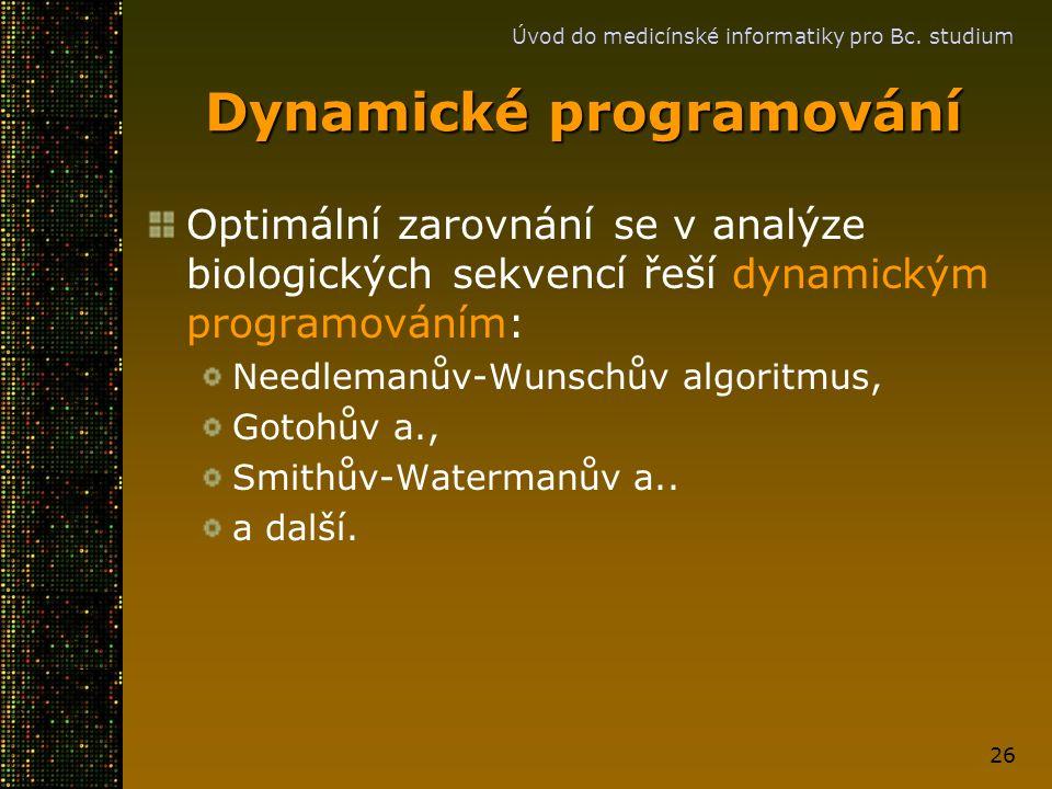 Úvod do medicínské informatiky pro Bc. studium 26 Dynamické programování Optimální zarovnání se v analýze biologických sekvencí řeší dynamickým progra