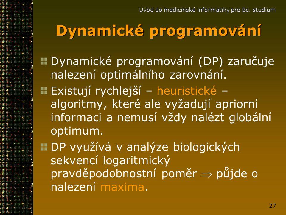 Úvod do medicínské informatiky pro Bc. studium 27 Dynamické programování Dynamické programování (DP) zaručuje nalezení optimálního zarovnání. Existují