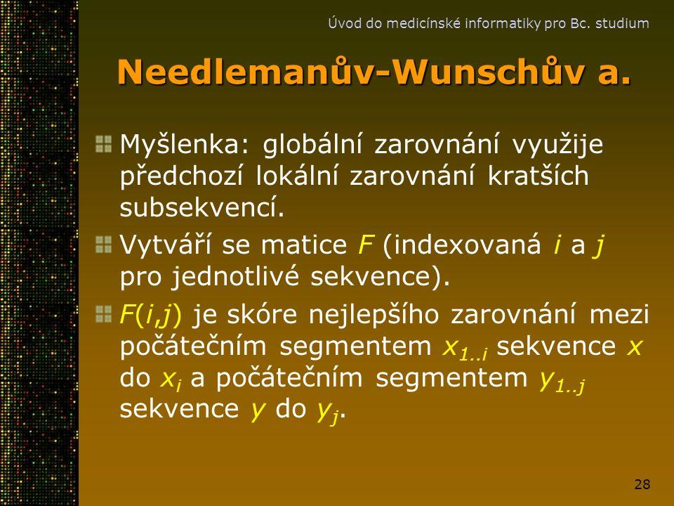 Úvod do medicínské informatiky pro Bc. studium 28 Needlemanův-Wunschův a. Myšlenka: globální zarovnání využije předchozí lokální zarovnání kratších su