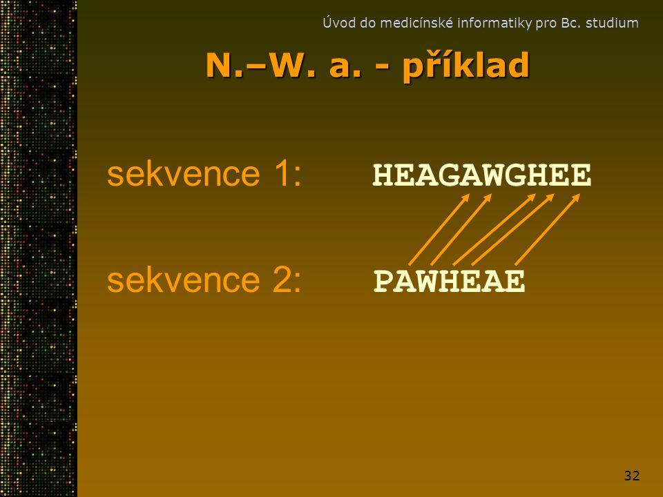 Úvod do medicínské informatiky pro Bc. studium 32 N.–W. a. - příklad sekvence 1: HEAGAWGHEE sekvence 2: PAWHEAE