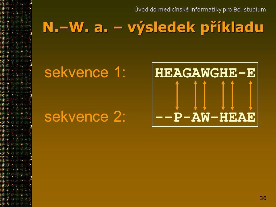 Úvod do medicínské informatiky pro Bc. studium 36 N.–W. a. – výsledek příkladu sekvence 1: HEAGAWGHE-E sekvence 2: --P-AW-HEAE