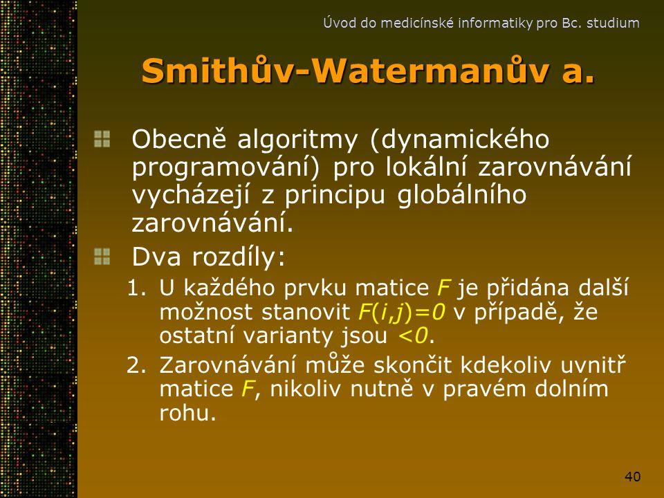 Úvod do medicínské informatiky pro Bc. studium 40 Smithův-Watermanův a. Obecně algoritmy (dynamického programování) pro lokální zarovnávání vycházejí