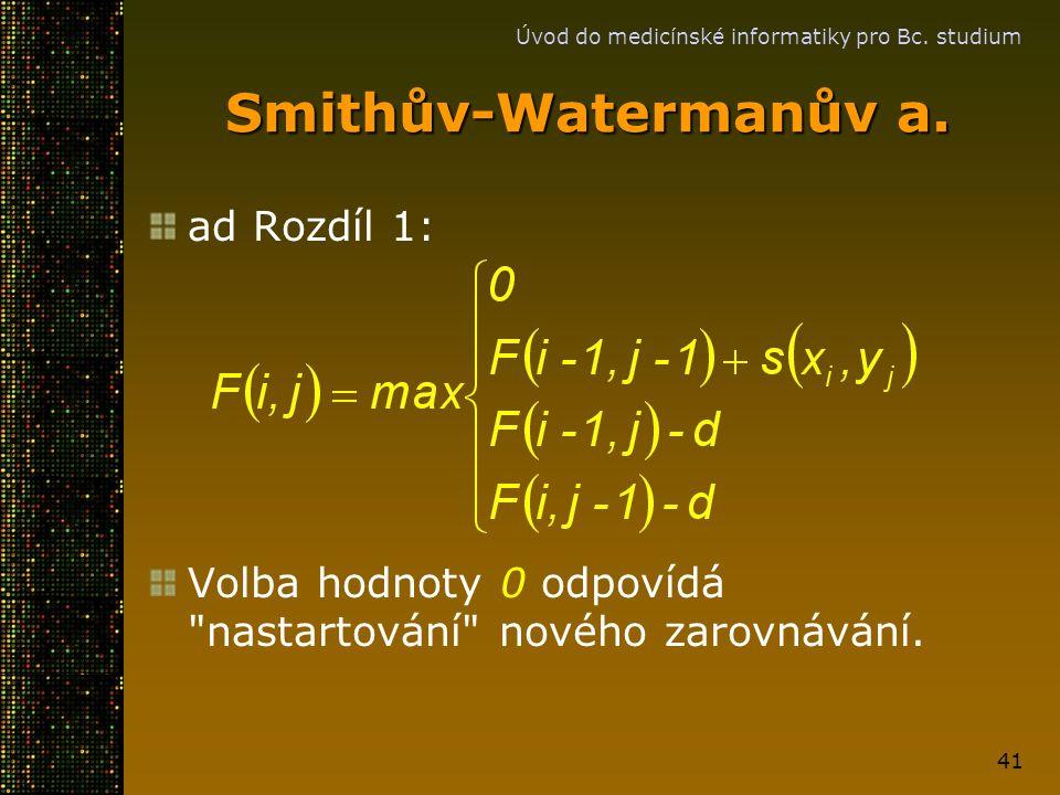 Úvod do medicínské informatiky pro Bc. studium 41 Smithův-Watermanův a. ad Rozdíl 1: Volba hodnoty 0 odpovídá
