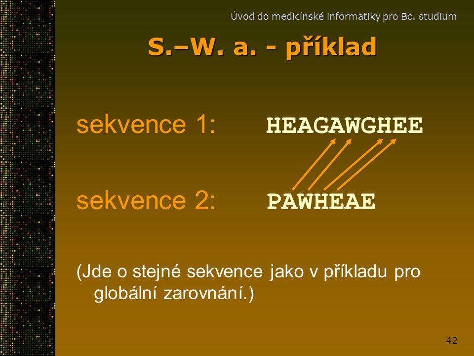 Úvod do medicínské informatiky pro Bc. studium 42 S.–W. a. - příklad sekvence 1: HEAGAWGHEE sekvence 2: PAWHEAE (Jde o stejné sekvence jako v příkladu