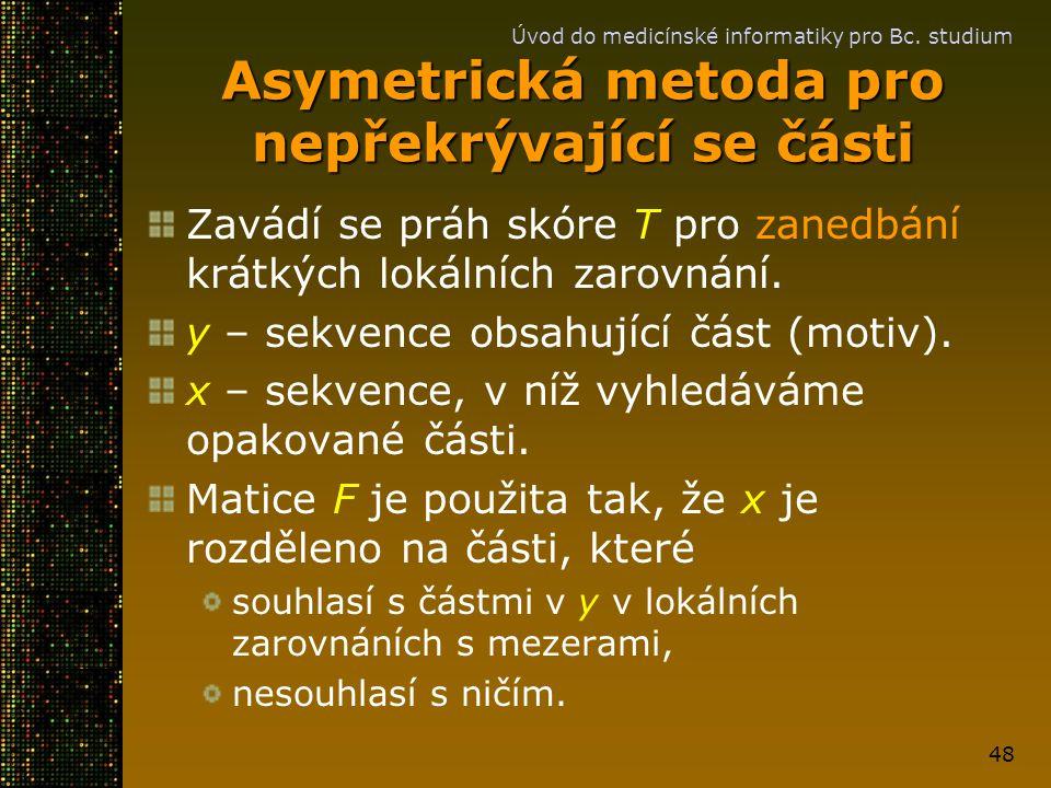 Úvod do medicínské informatiky pro Bc. studium 48 Asymetrická metoda pro nepřekrývající se části Zavádí se práh skóre T pro zanedbání krátkých lokální