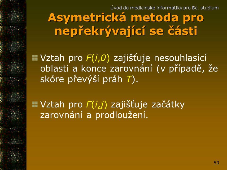 Úvod do medicínské informatiky pro Bc. studium 50 Asymetrická metoda pro nepřekrývající se části Vztah pro F(i,0) zajišťuje nesouhlasící oblasti a kon