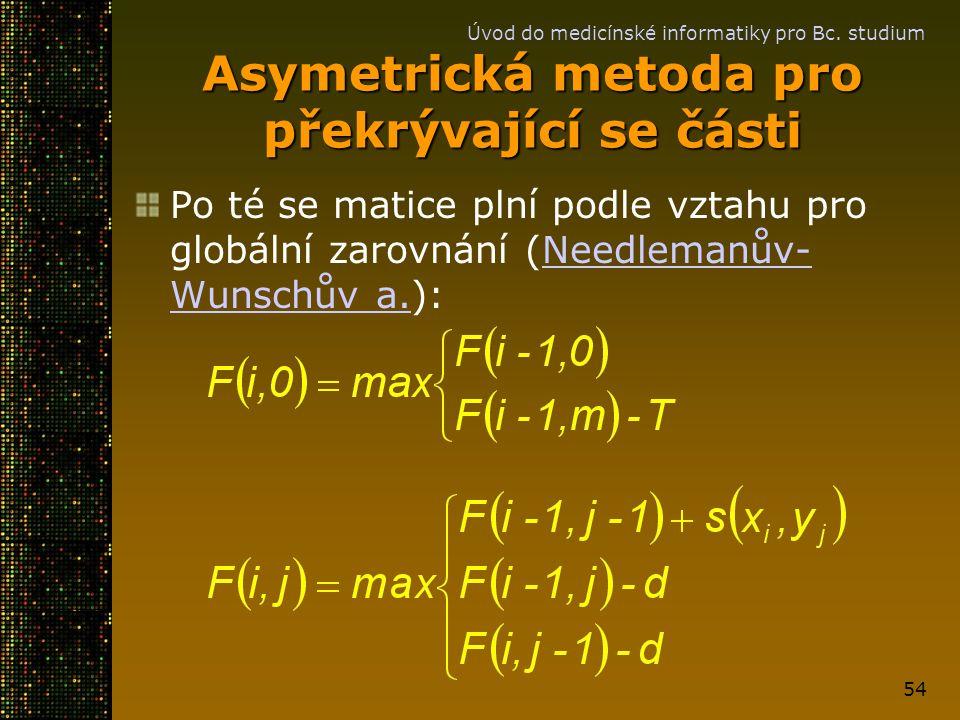 Úvod do medicínské informatiky pro Bc. studium 54 Asymetrická metoda pro překrývající se části Po té se matice plní podle vztahu pro globální zarovnán