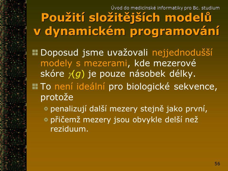 Úvod do medicínské informatiky pro Bc. studium 56 Použití složitějších modelů v dynamickém programování Doposud jsme uvažovali nejjednodušší modely s