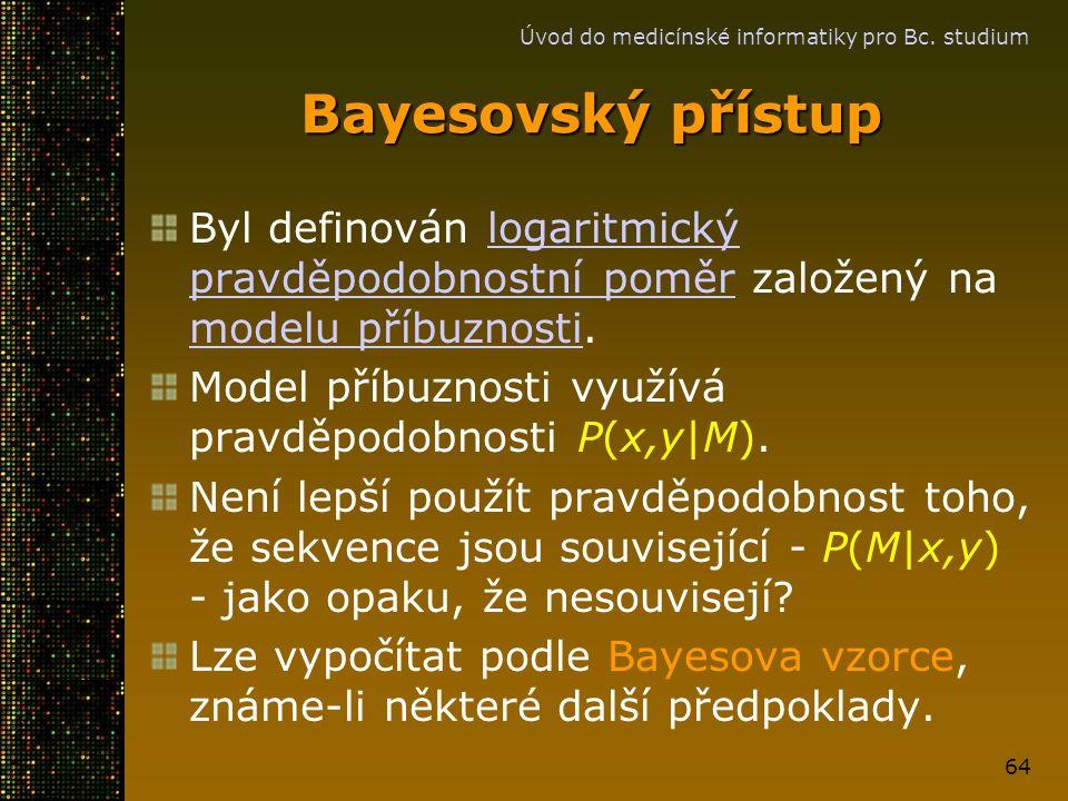 Úvod do medicínské informatiky pro Bc. studium 64 Bayesovský přístup Byl definován logaritmický pravděpodobnostní poměr založený na modelu příbuznosti
