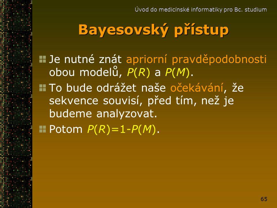 Úvod do medicínské informatiky pro Bc. studium 65 Bayesovský přístup Je nutné znát apriorní pravděpodobnosti obou modelů, P(R) a P(M). To bude odrážet