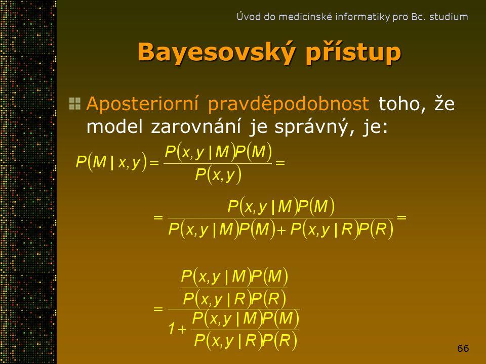 Úvod do medicínské informatiky pro Bc. studium 66 Bayesovský přístup Aposteriorní pravděpodobnost toho, že model zarovnání je správný, je: