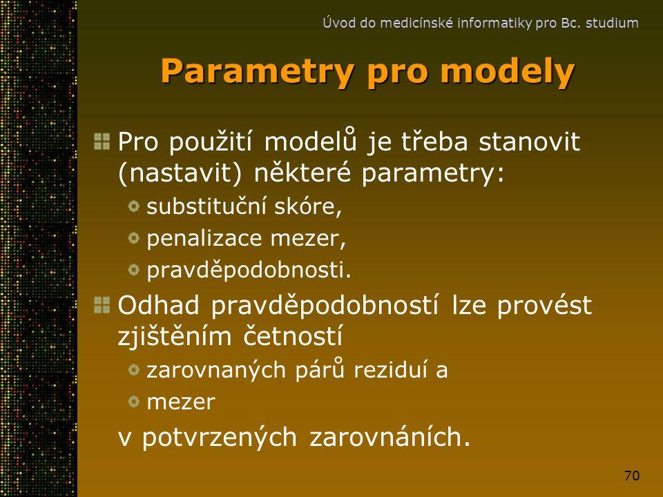 Úvod do medicínské informatiky pro Bc. studium 70 Parametry pro modely Pro použití modelů je třeba stanovit (nastavit) některé parametry: substituční