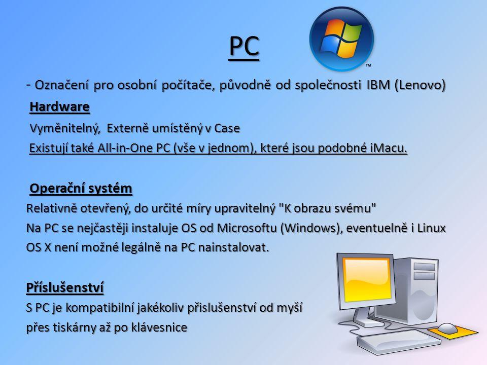 PC Označení pro osobní počítače, původně od společnosti IBM (Lenovo) - Označení pro osobní počítače, původně od společnosti IBM (Lenovo) Hardware Vyměnitelný, Externě umístěný v Case Vyměnitelný, Externě umístěný v Case Existují také All-in-One PC (vše v jednom), které jsou podobné iMacu.