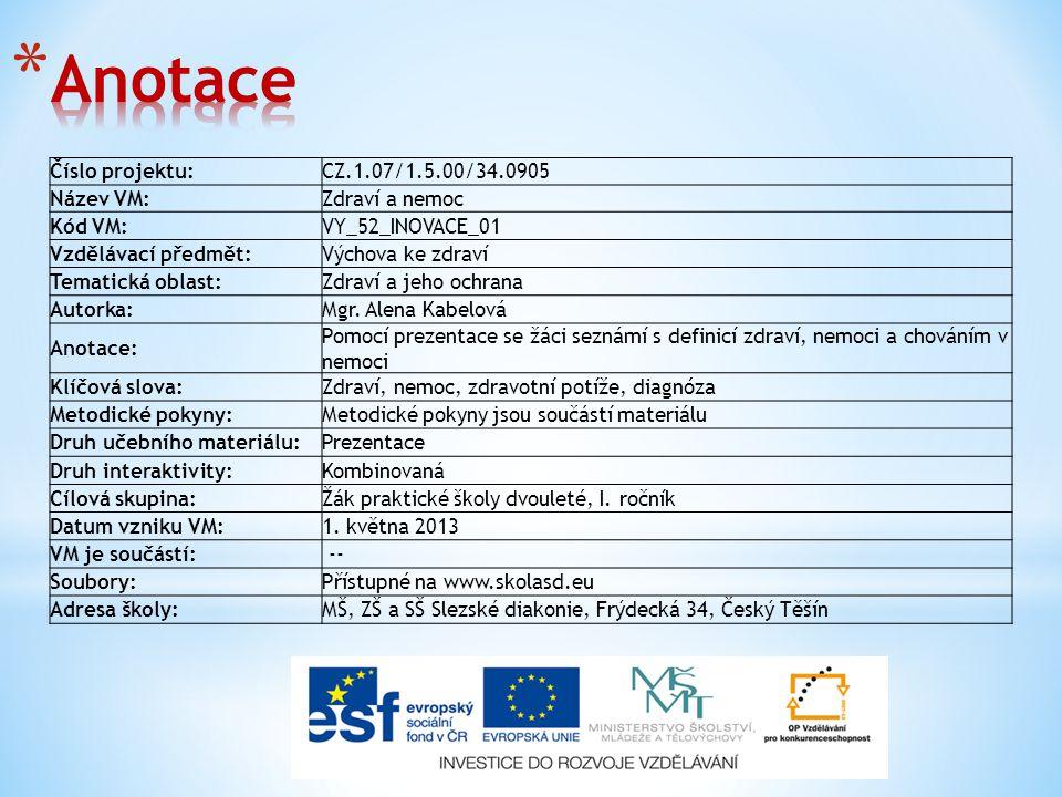 Číslo projektu:CZ.1.07/1.5.00/34.0905 Název VM:Zdraví a nemoc Kód VM:VY_52_INOVACE_01 Vzdělávací předmět:Výchova ke zdraví Tematická oblast:Zdraví a jeho ochrana Autorka:Mgr.