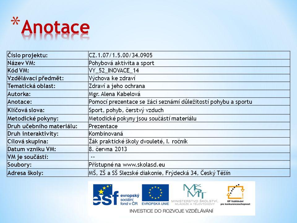 Číslo projektu:CZ.1.07/1.5.00/34.0905 Název VM:Pohybová aktivita a sport Kód VM:VY_52_INOVACE_14 Vzdělávací předmět:Výchova ke zdraví Tematická oblast