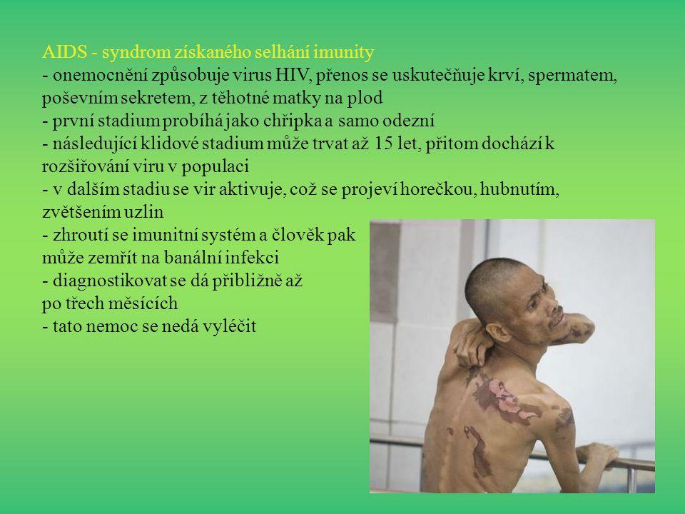 AIDS - syndrom získaného selhání imunity - onemocnění způsobuje virus HIV, přenos se uskutečňuje krví, spermatem, poševním sekretem, z těhotné matky n