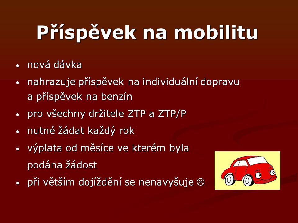 Příspěvek na mobilitu nová dávka nová dávka nahrazuje příspěvek na individuální dopravu a příspěvek na benzín nahrazuje příspěvek na individuální dopravu a příspěvek na benzín pro všechny držitele ZTP a ZTP/P pro všechny držitele ZTP a ZTP/P nutné žádat každý rok nutné žádat každý rok výplata od měsíce ve kterém byla výplata od měsíce ve kterém byla podána žádost při větším dojíždění se nenavyšuje  při větším dojíždění se nenavyšuje 