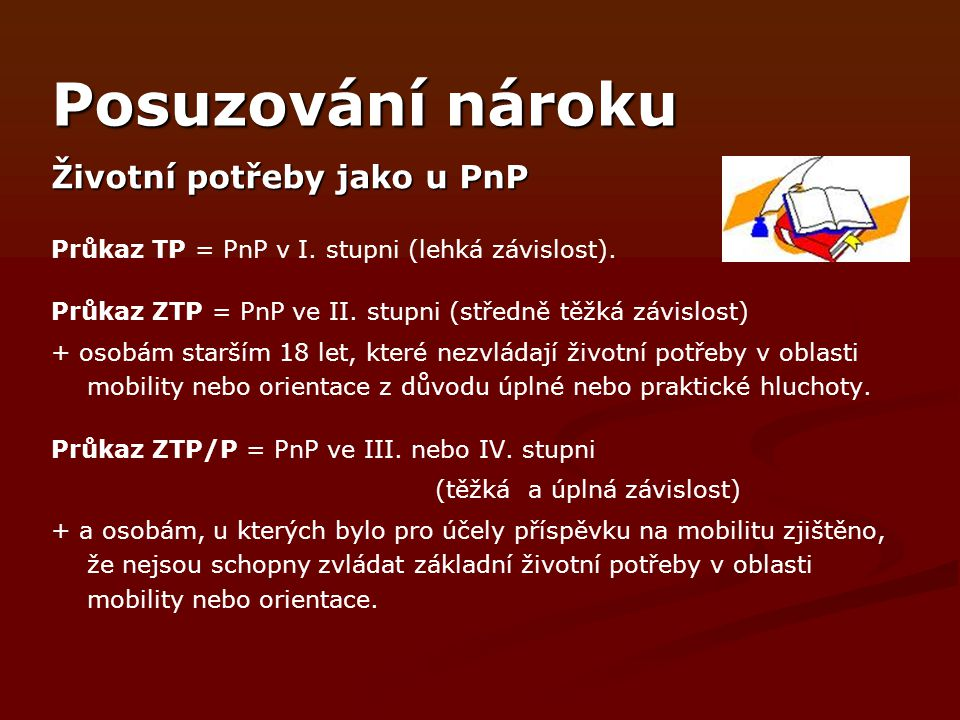 Posuzování nároku Životní potřeby jako u PnP Průkaz TP = PnP v I.