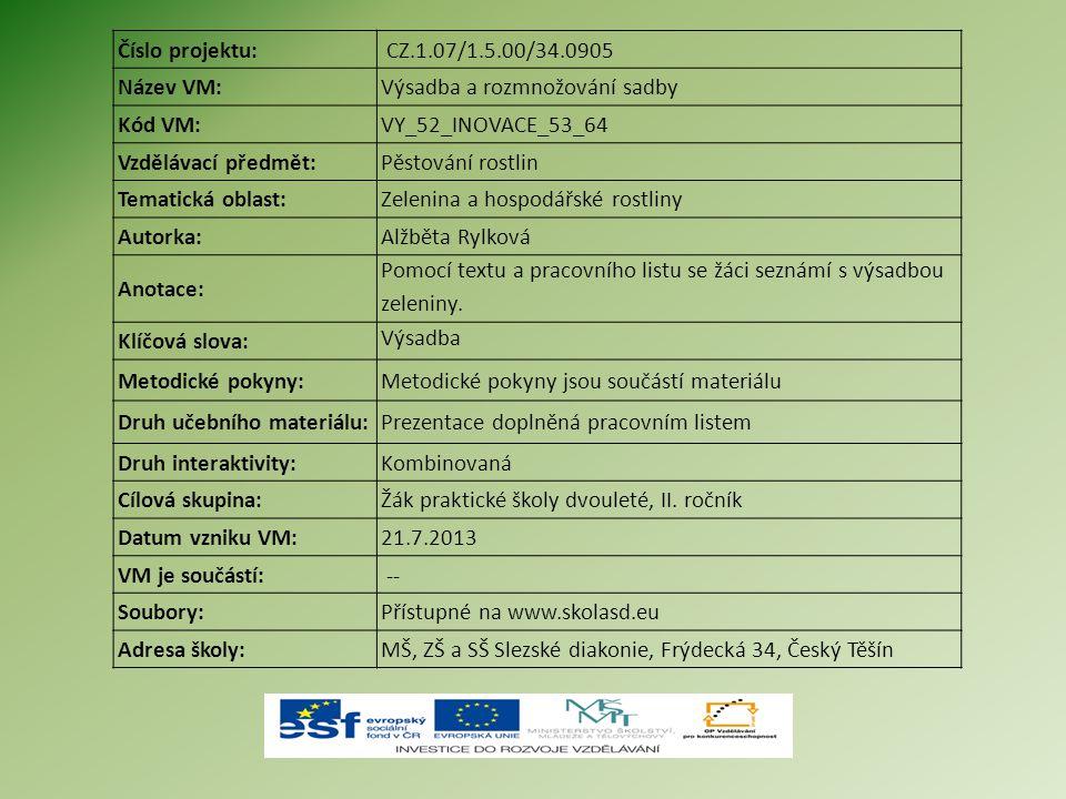 Číslo projektu: CZ.1.07/1.5.00/34.0905 Název VM:Výsadba a rozmnožování sadby Kód VM:VY_52_INOVACE_53_64 Vzdělávací předmět:Pěstování rostlin Tematická