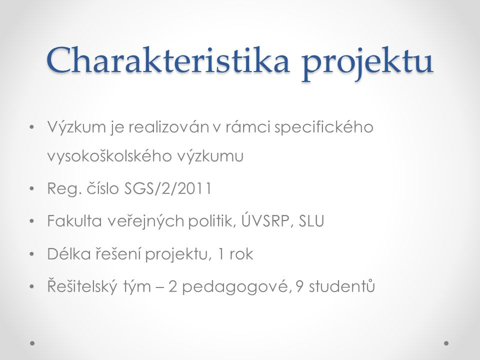 Charakteristika projektu Výzkum je realizován v rámci specifického vysokoškolského výzkumu Reg.