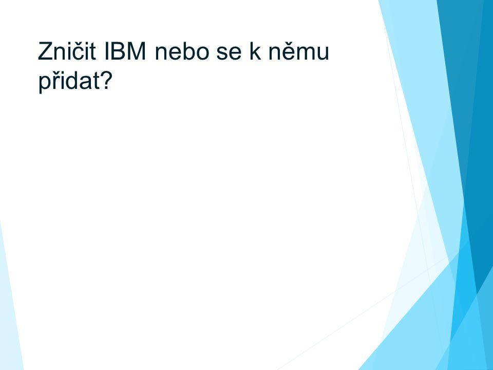 Zničit IBM nebo se k němu přidat. 21 tis.