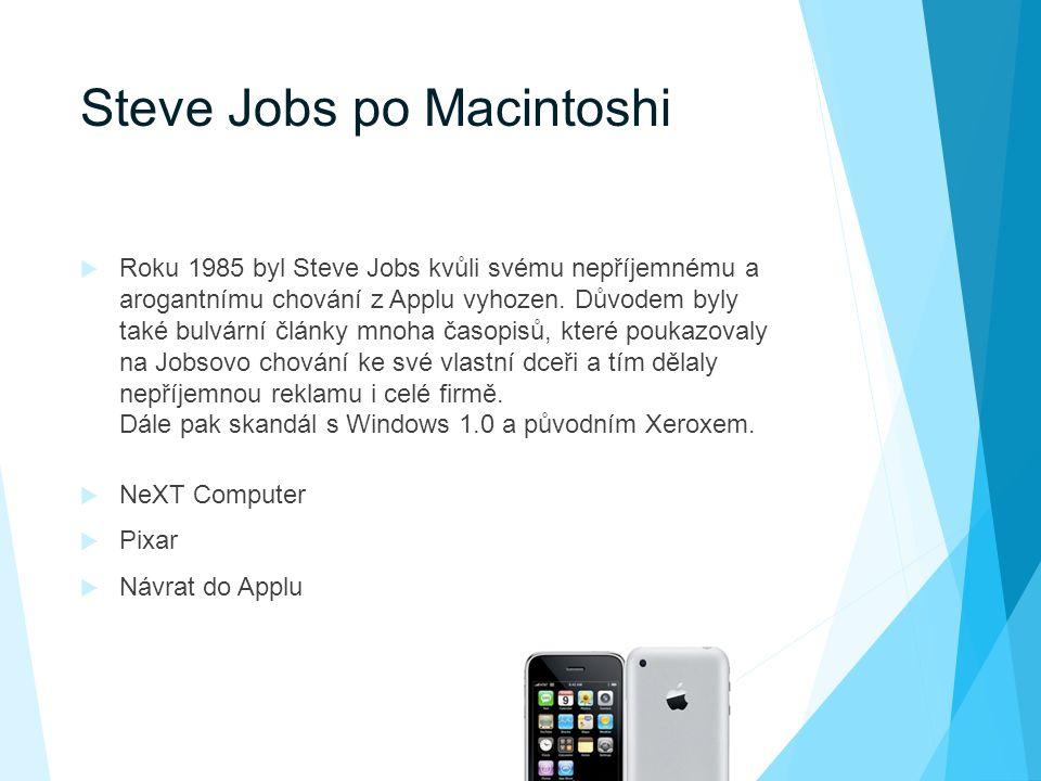 Steve Jobs po Macintoshi  Roku 1985 byl Steve Jobs kvůli svému nepříjemnému a arogantnímu chování z Applu vyhozen.