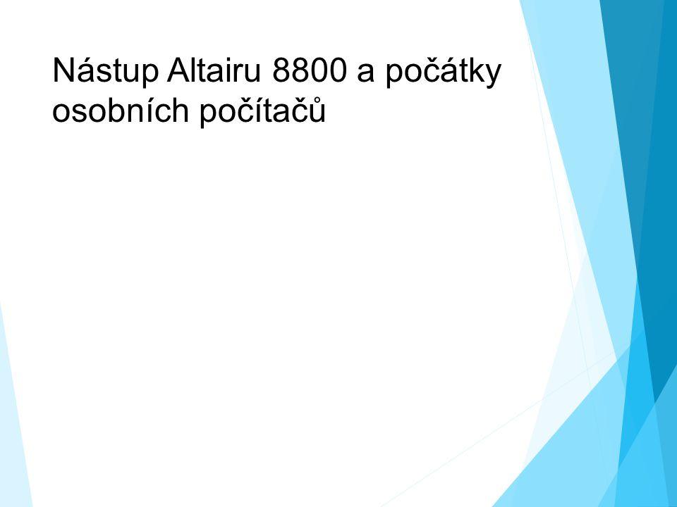 Nástup Altairu 8800 a počátky osobních počítačů  Zanedlouho IBM prostřednictvím společnosti MITS vytvořilo první kompaktnější a zároveň cenově dostupný model počítače – Altair 8800.