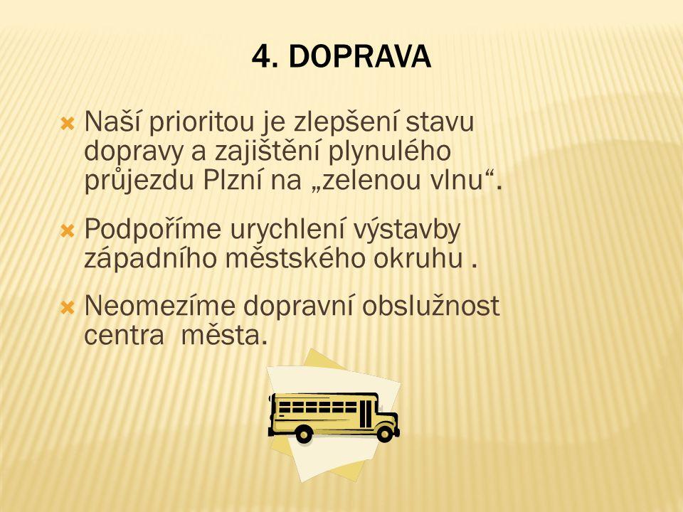 """ Naší prioritou je zlepšení stavu dopravy a zajištění plynulého průjezdu Plzní na """"zelenou vlnu"""".  Podpoříme urychlení výstavby západního městského"""
