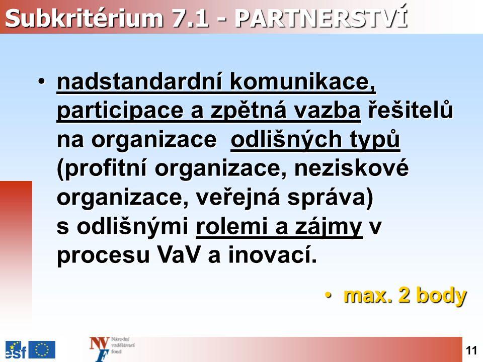 11 Subkritérium 7.1 - PARTNERSTVÍ nadstandardní komunikace, participace a zpětná vazba řešitelů na organizace odlišných typů (profitní organizace, neziskové organizace, veřejná správa) s odlišnými rolemi a zájmy v procesu VaV a inovací.nadstandardní komunikace, participace a zpětná vazba řešitelů na organizace odlišných typů (profitní organizace, neziskové organizace, veřejná správa) s odlišnými rolemi a zájmy v procesu VaV a inovací.