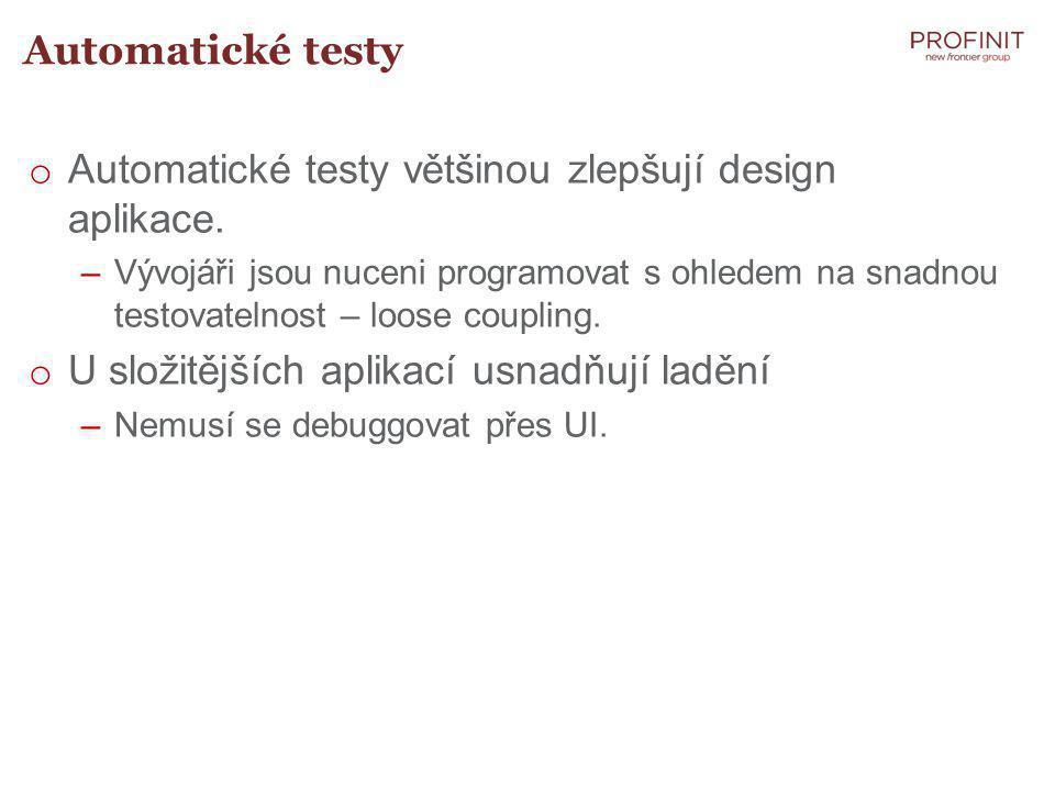 Automatické testy o Automatické testy většinou zlepšují design aplikace.