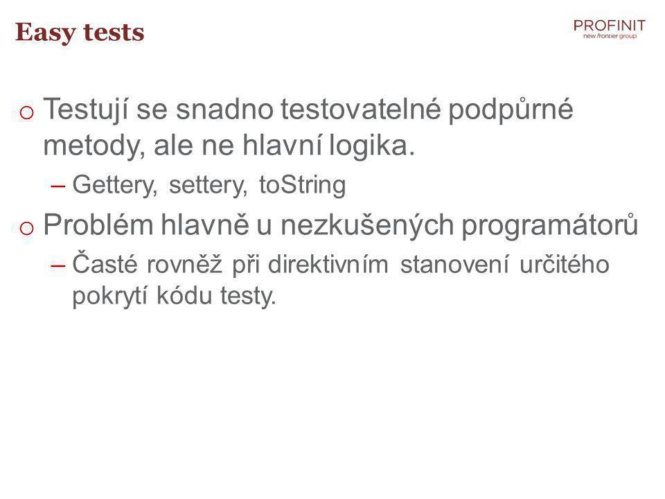 Easy tests o Testují se snadno testovatelné podpůrné metody, ale ne hlavní logika.
