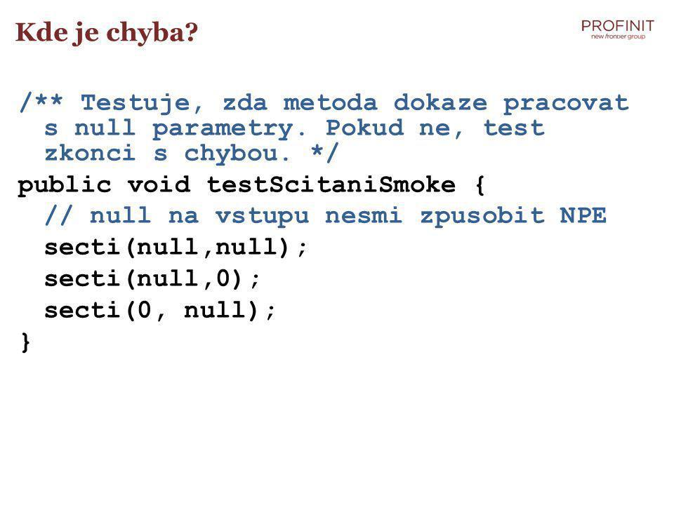 Kde je chyba. /** Testuje, zda metoda dokaze pracovat s null parametry.