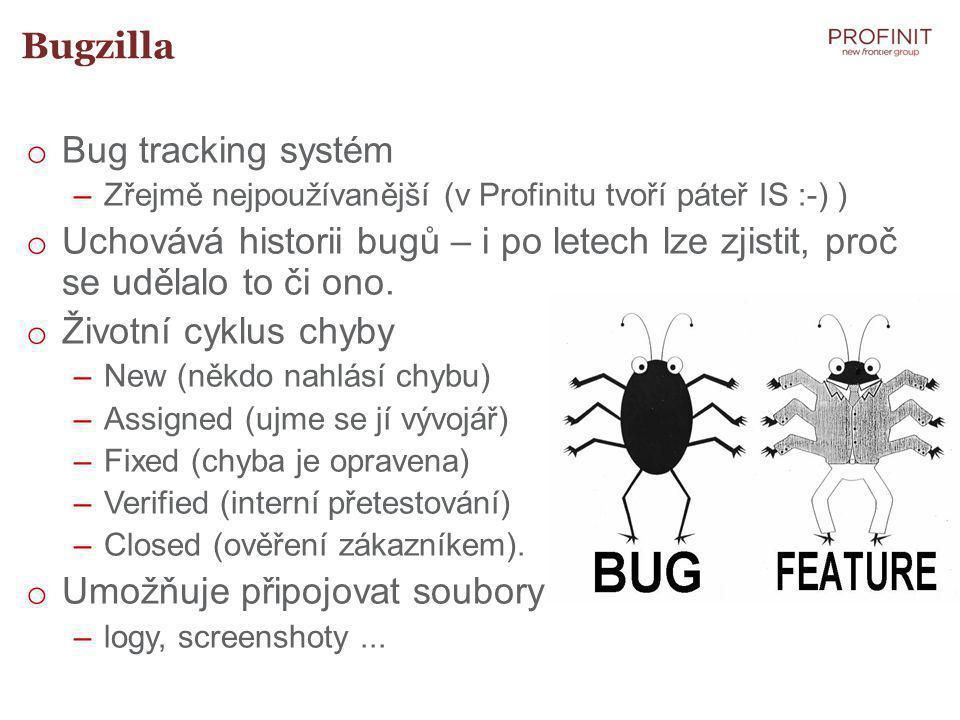 Bugzilla o Bug tracking systém –Zřejmě nejpoužívanější (v Profinitu tvoří páteř IS :-) ) o Uchovává historii bugů – i po letech lze zjistit, proč se udělalo to či ono.