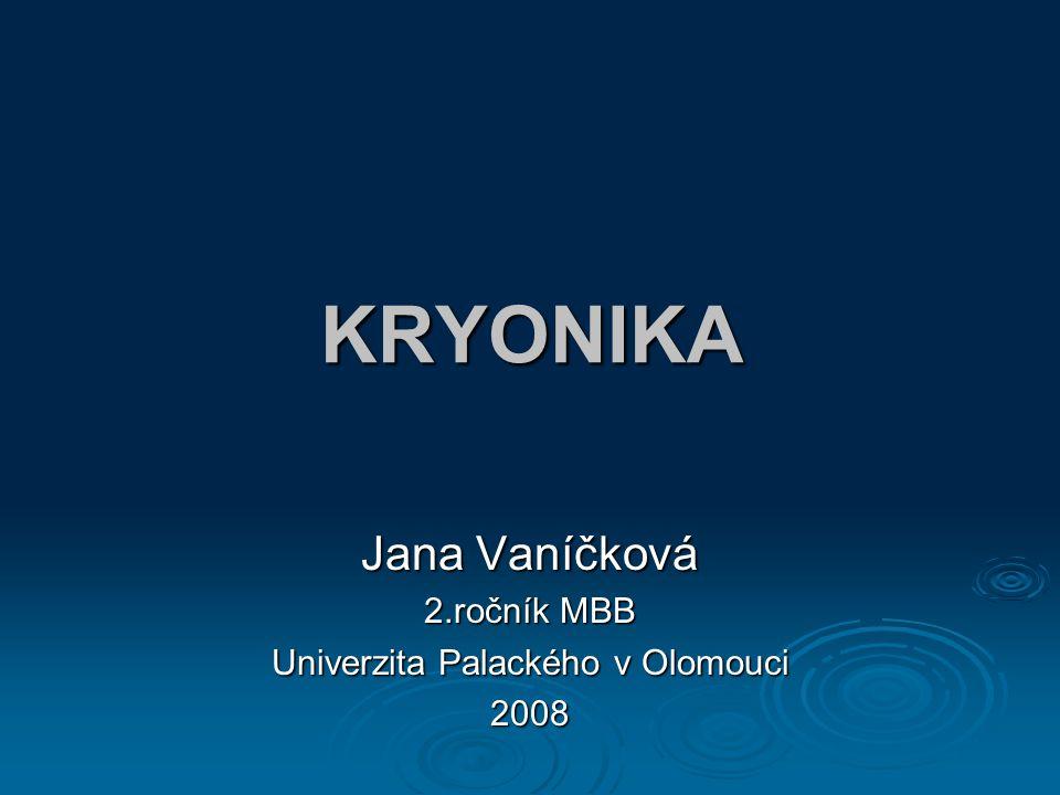 KRYONIKA Jana Vaníčková 2.ročník MBB Univerzita Palackého v Olomouci 2008