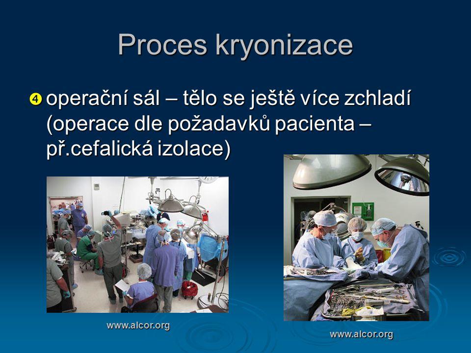 Proces kryonizace  operační sál – tělo se ještě více zchladí (operace dle požadavků pacienta – př.cefalická izolace) www.alcor.org www.alcor.org