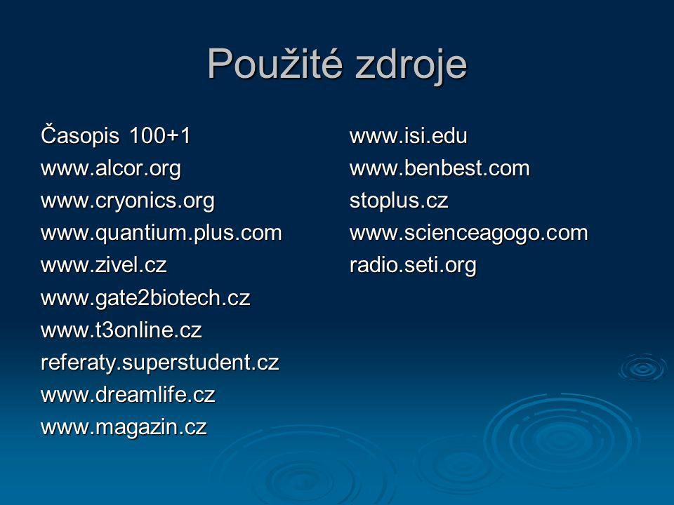 Použité zdroje Časopis 100+1 www.alcor.orgwww.cryonics.orgwww.quantium.plus.comwww.zivel.czwww.gate2biotech.czwww.t3online.czreferaty.superstudent.czw