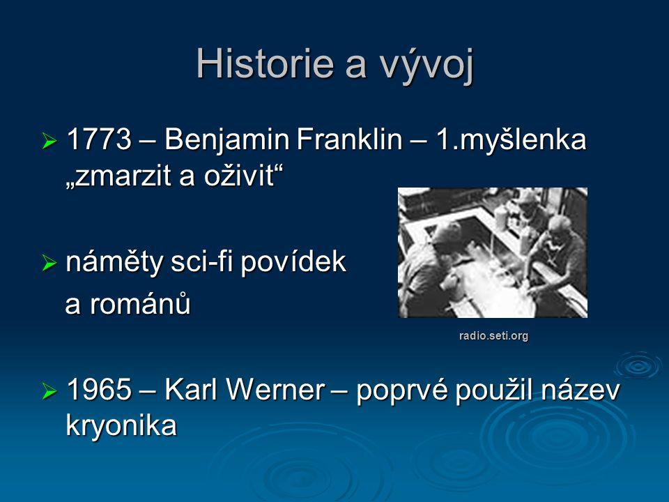 """Historie a vývoj  1773 – Benjamin Franklin – 1.myšlenka """"zmarzit a oživit""""  náměty sci-fi povídek a románů a románů  1965 – Karl Werner – poprvé po"""